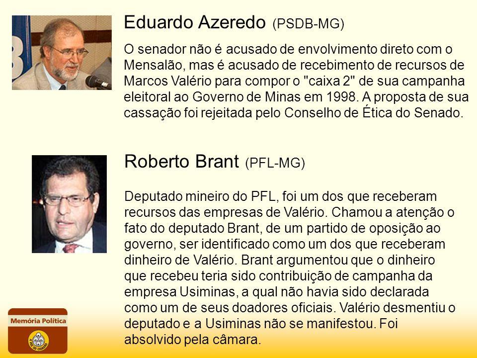 Eduardo Azeredo (PSDB-MG) O senador não é acusado de envolvimento direto com o Mensalão, mas é acusado de recebimento de recursos de Marcos Valério pa