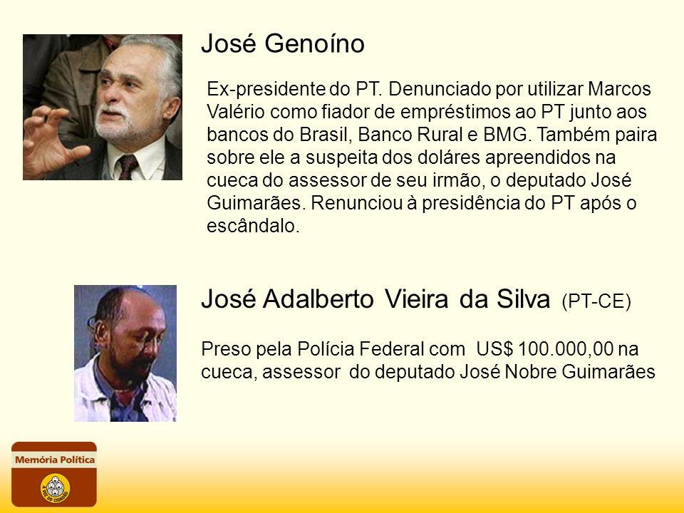 José Adalberto Vieira da Silva (PT-CE) Preso pela Polícia Federal com US$ 100.000,00 na cueca, assessor do deputado José Nobre Guimarães Ex-presidente