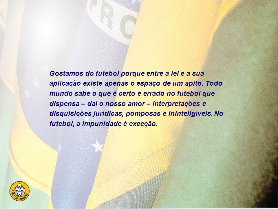 Por que gostamos de futebol? Trecho de artigo do antropólogo Roberto DaMatta publicado no O Globo de 21/06/06 Gostamos do futebol porque o seu narcóti