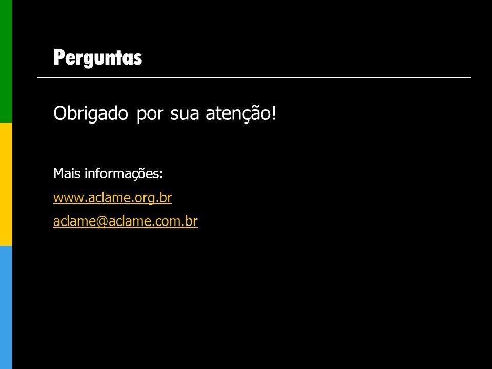 Perguntas Obrigado por sua atenção! Mais informações: www.aclame.org.br aclame@aclame.com.br