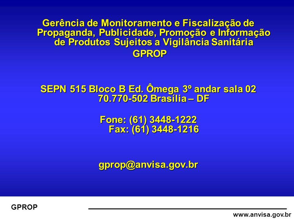 www.anvisa.gov.br GPROP Gerência de Monitoramento e Fiscalização de Propaganda, Publicidade, Promoção e Informação de Produtos Sujeitos a Vigilância Sanitária GPROP GPROP SEPN 515 Bloco B Ed.