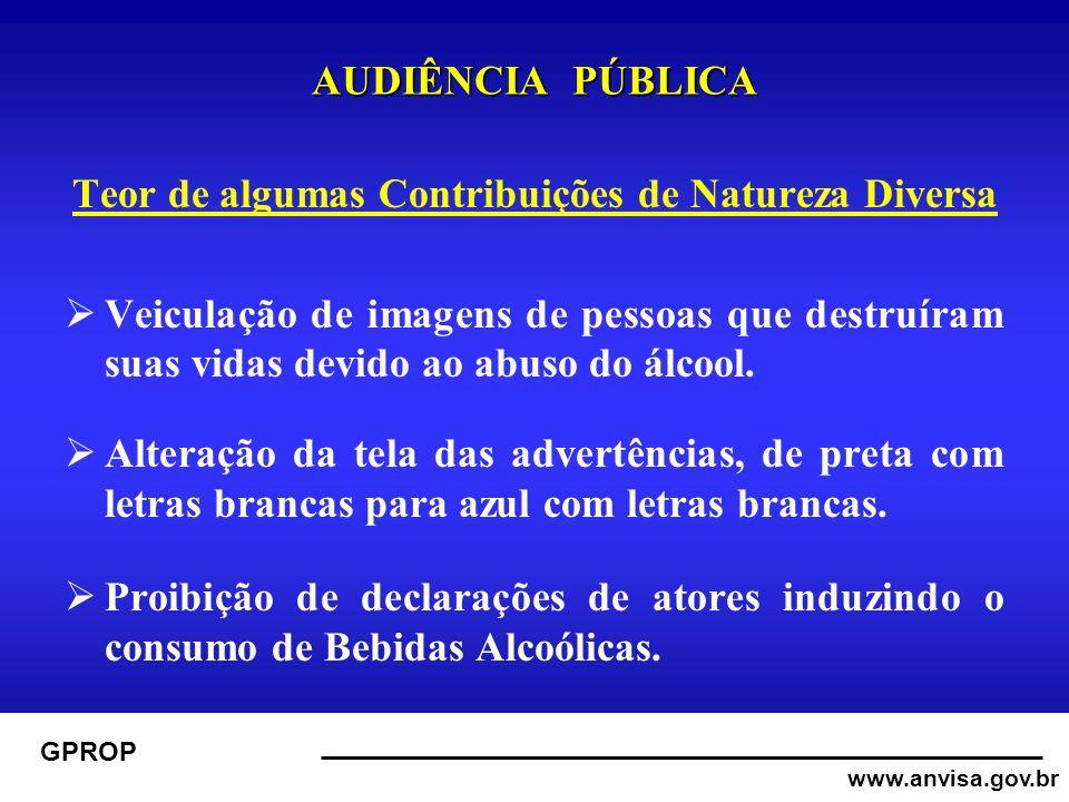 www.anvisa.gov.br GPROP AUDIÊNCIA PÚBLICA Teor de algumas Contribuições de Natureza Diversa Veiculação de imagens de pessoas que destruíram suas vidas devido ao abuso do álcool.
