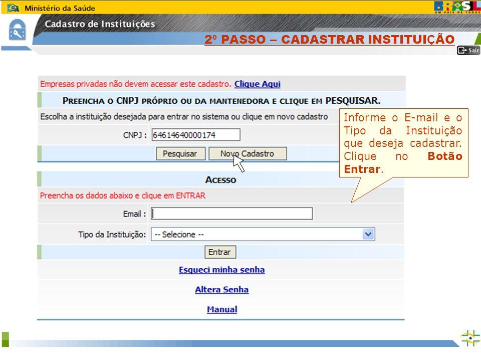 Sistema Nacional de Gerenciamento de Produtos Controlados www.anvisa.gov.br Informe o E-mail e o Tipo da Instituição que deseja cadastrar. Clique no B