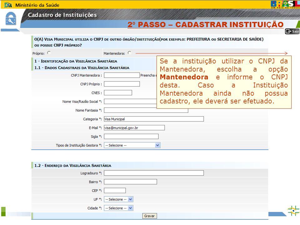 Sistema Nacional de Gerenciamento de Produtos Controlados www.anvisa.gov.br Se a instituição utilizar o CNPJ da Mantenedora, escolha a opção Mantenedo