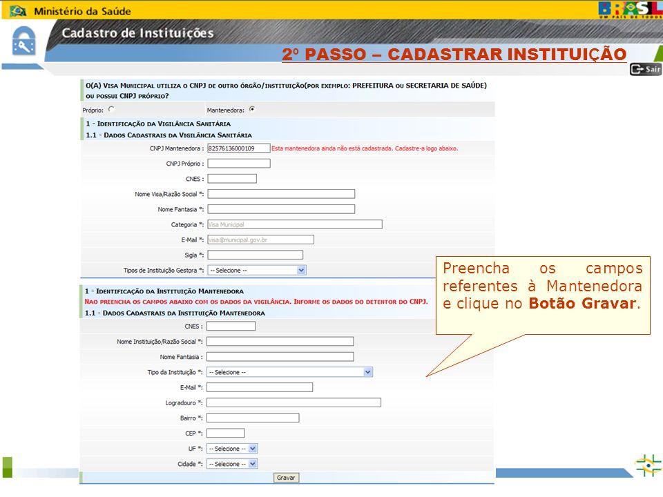 Sistema Nacional de Gerenciamento de Produtos Controlados www.anvisa.gov.br Preencha os campos referentes à Mantenedora e clique no Botão Gravar. 2 º