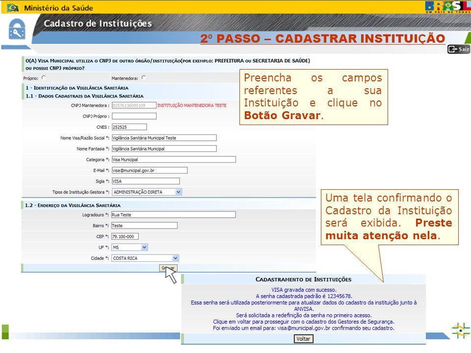 Sistema Nacional de Gerenciamento de Produtos Controlados www.anvisa.gov.br Preencha os campos referentes a sua Instituição e clique no Botão Gravar.