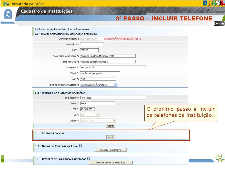 Sistema Nacional de Gerenciamento de Produtos Controlados www.anvisa.gov.br O próximo passo é incluir os telefones da instituição. 3 º PASSO – INCLUIR