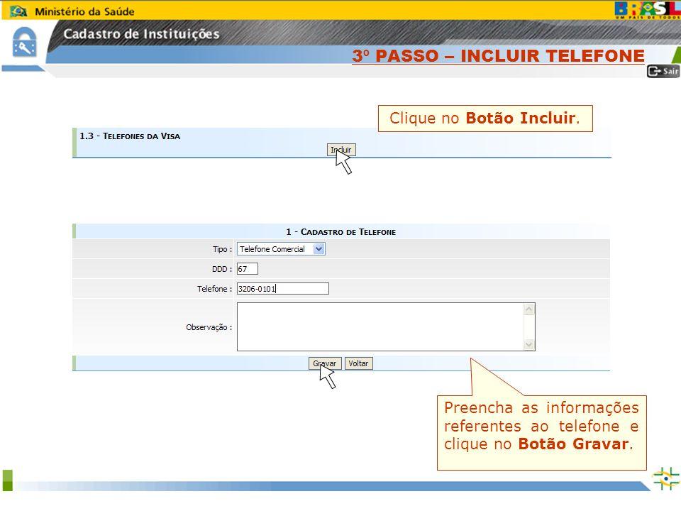 Sistema Nacional de Gerenciamento de Produtos Controlados www.anvisa.gov.br Clique no Botão Incluir. Preencha as informações referentes ao telefone e