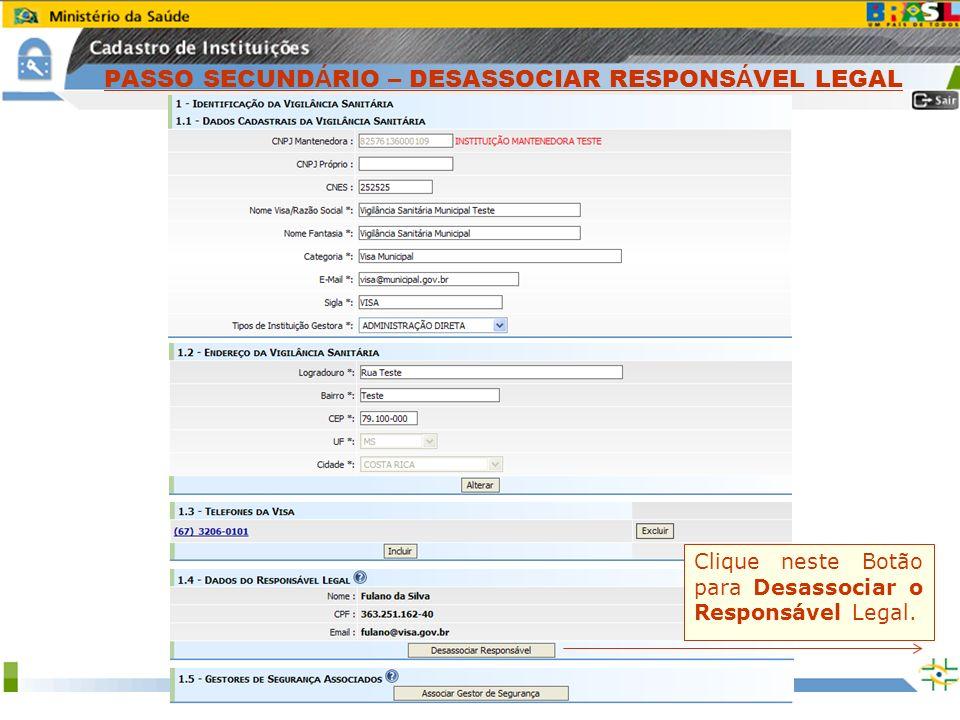 Sistema Nacional de Gerenciamento de Produtos Controlados www.anvisa.gov.br Clique neste Botão para Desassociar o Responsável Legal. PASSO SECUND Á RI