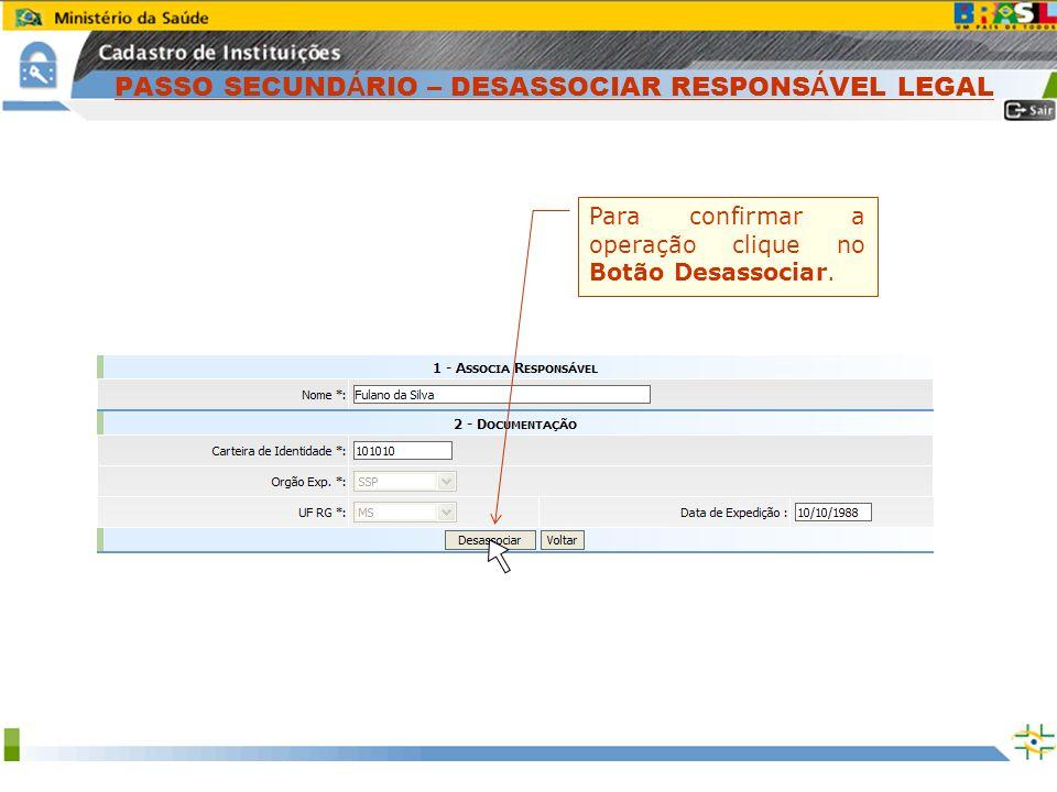 Sistema Nacional de Gerenciamento de Produtos Controlados www.anvisa.gov.br Para confirmar a operação clique no Botão Desassociar. PASSO SECUND Á RIO