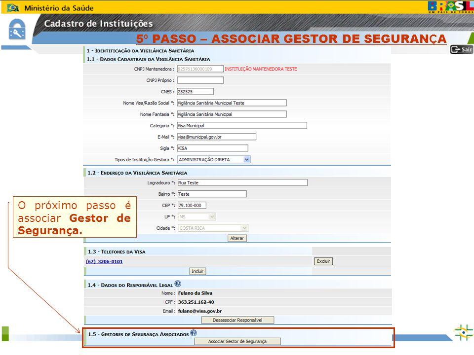 Sistema Nacional de Gerenciamento de Produtos Controlados www.anvisa.gov.br O próximo passo é associar Gestor de Segurança. 5 º PASSO – ASSOCIAR GESTO