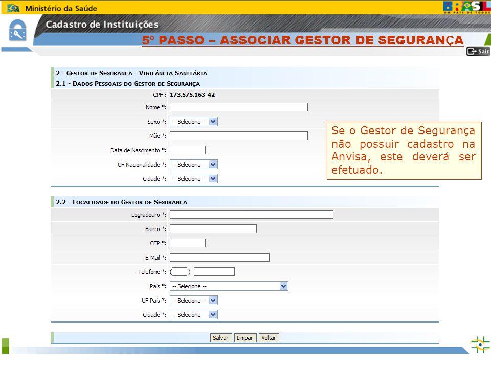 Sistema Nacional de Gerenciamento de Produtos Controlados www.anvisa.gov.br Clique no Botão Associar Gestor de Segurança. Informe o CPF do Gestor de S