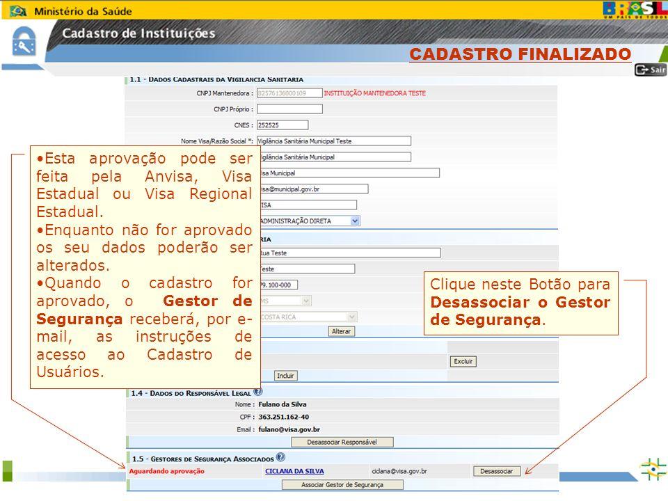 Sistema Nacional de Gerenciamento de Produtos Controlados www.anvisa.gov.br Esta aprovação pode ser feita pela Anvisa, Visa Estadual ou Visa Regional