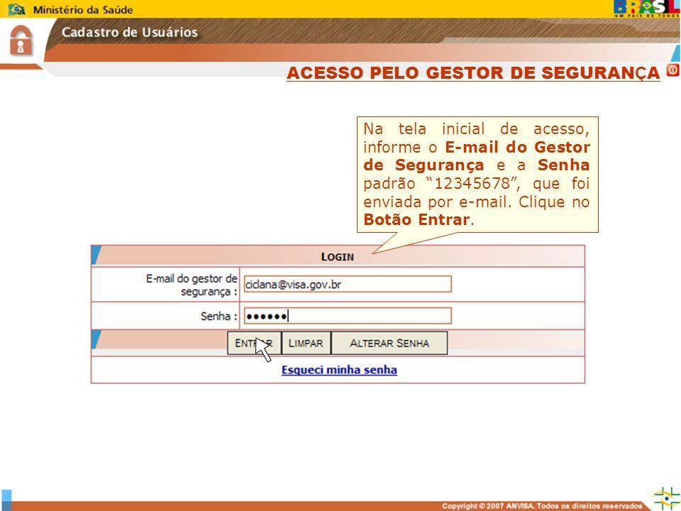 Sistema Nacional de Gerenciamento de Produtos Controlados www.anvisa.gov.br Na tela inicial de acesso, informe o E-mail do Gestor de Segurança e a Sen