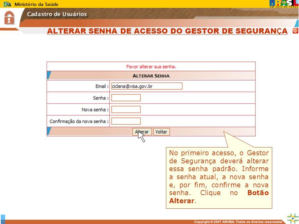 Sistema Nacional de Gerenciamento de Produtos Controlados www.anvisa.gov.br No primeiro acesso, o Gestor de Segurança deverá alterar essa senha padrão