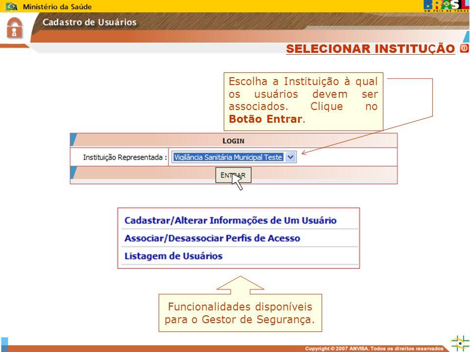 Sistema Nacional de Gerenciamento de Produtos Controlados www.anvisa.gov.br Escolha a Instituição à qual os usuários devem ser associados. Clique no B