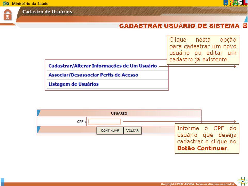 Sistema Nacional de Gerenciamento de Produtos Controlados www.anvisa.gov.br Clique nesta opção para cadastrar um novo usuário ou editar um cadastro já