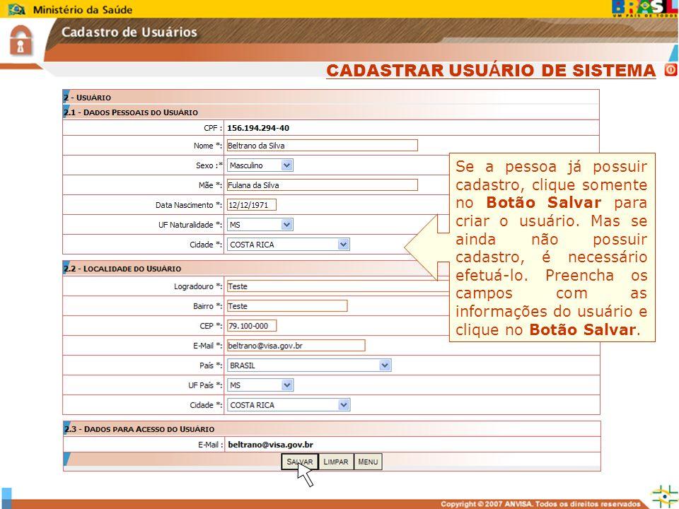 Sistema Nacional de Gerenciamento de Produtos Controlados www.anvisa.gov.br Se a pessoa já possuir cadastro, clique somente no Botão Salvar para criar