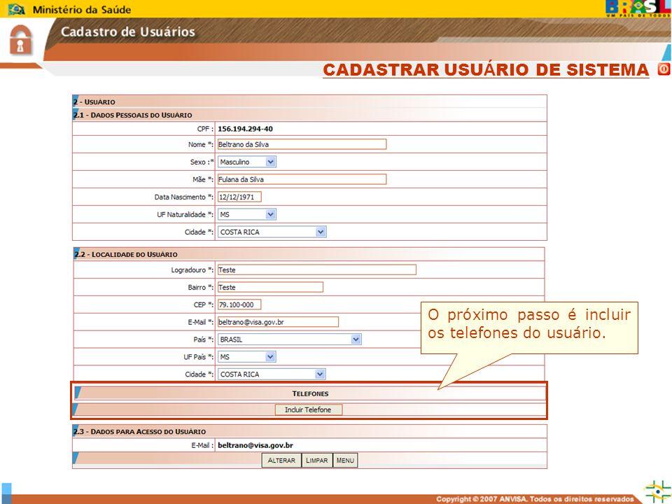 Sistema Nacional de Gerenciamento de Produtos Controlados www.anvisa.gov.br O próximo passo é incluir os telefones do usuário. CADASTRAR USU Á RIO DE