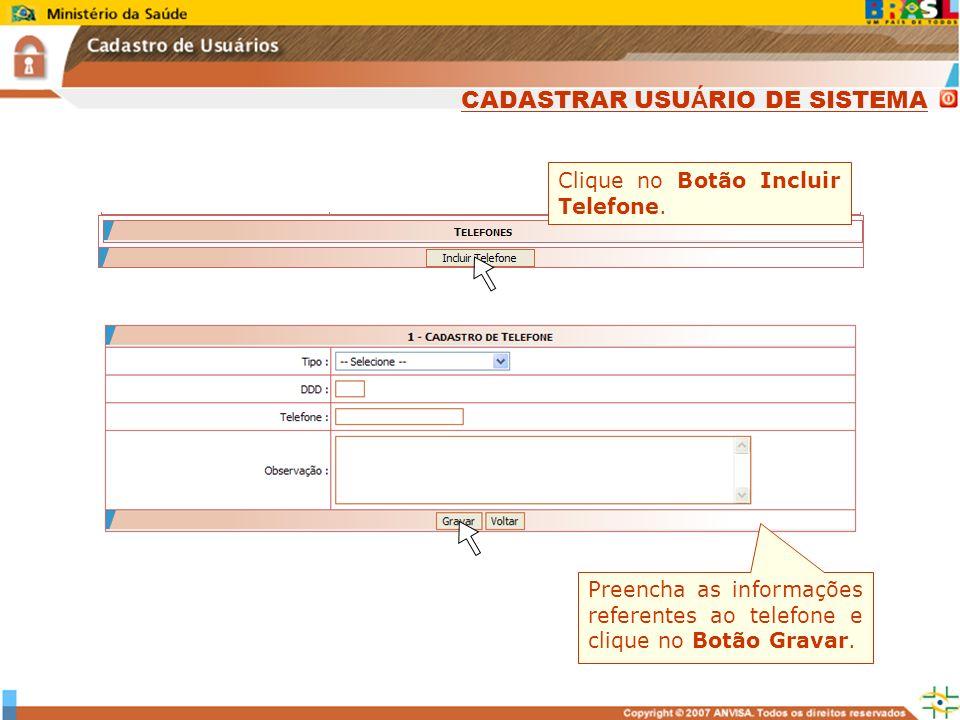 Sistema Nacional de Gerenciamento de Produtos Controlados www.anvisa.gov.br Clique no Botão Incluir Telefone. Preencha as informações referentes ao te