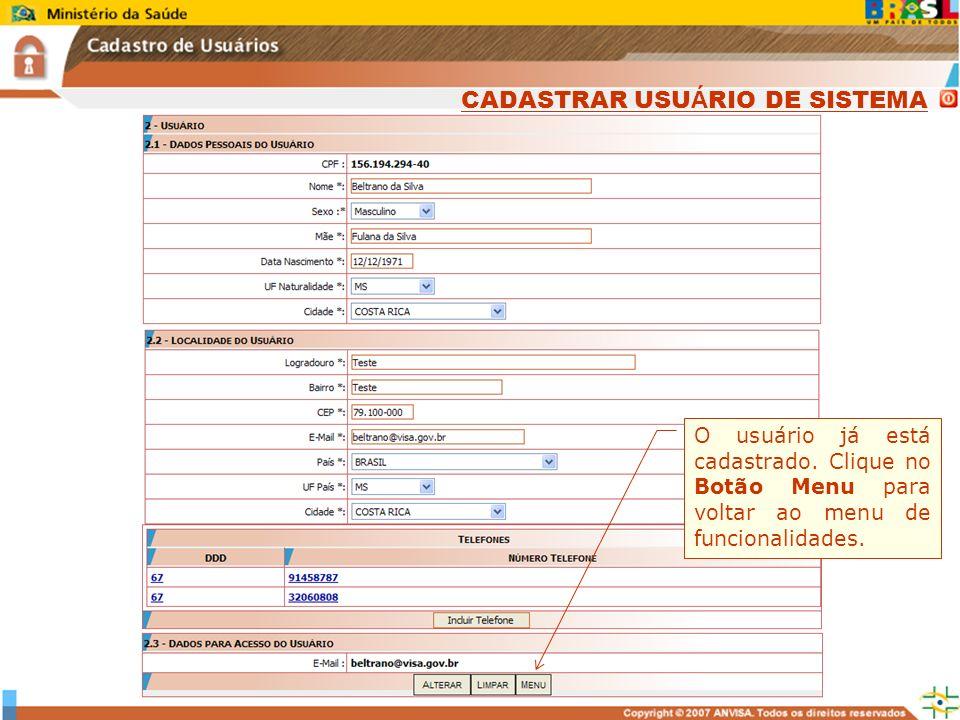 Sistema Nacional de Gerenciamento de Produtos Controlados www.anvisa.gov.br O usuário já está cadastrado. Clique no Botão Menu para voltar ao menu de