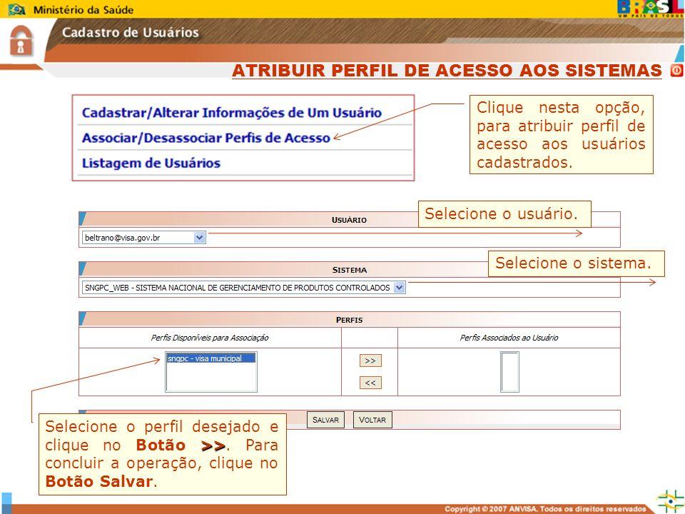 Sistema Nacional de Gerenciamento de Produtos Controlados www.anvisa.gov.br Selecione o usuário. Selecione o sistema. >> Selecione o perfil desejado e