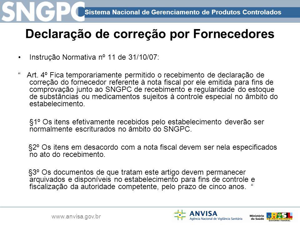 Sistema Nacional de Gerenciamento de Produtos Controlados www.anvisa.gov.br Declaração de correção por Fornecedores Instrução Normativa nº 11 de 31/10