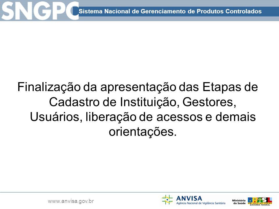 Sistema Nacional de Gerenciamento de Produtos Controlados www.anvisa.gov.br Finalização da apresentação das Etapas de Cadastro de Instituição, Gestore