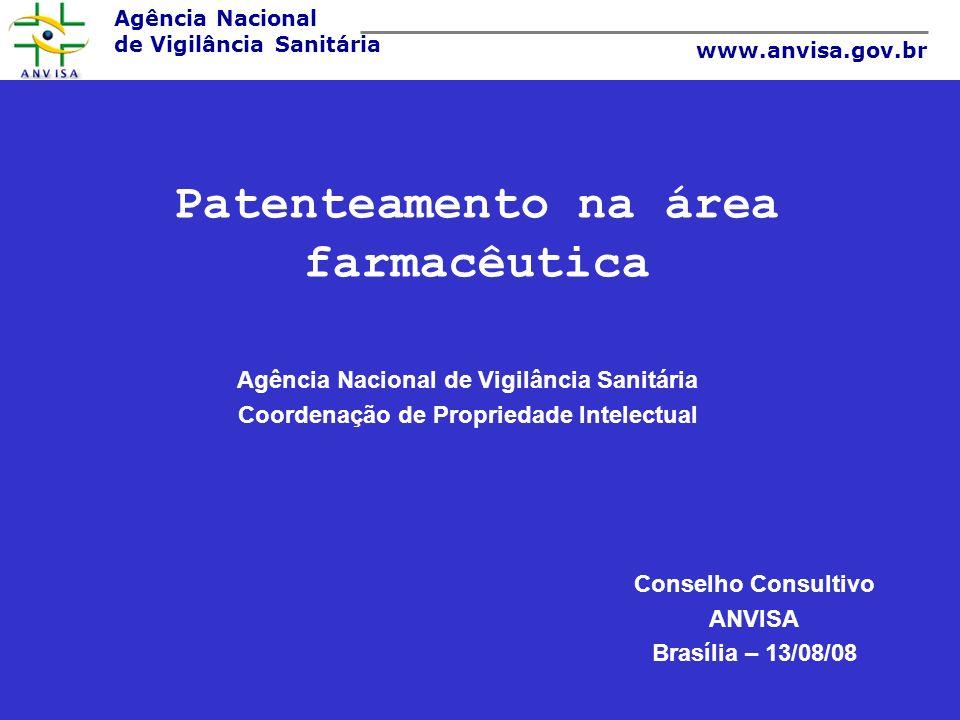 Agência Nacional de Vigilância Sanitária www.anvisa.gov.br Patenteamento na área farmacêutica Agência Nacional de Vigilância Sanitária Coordenação de