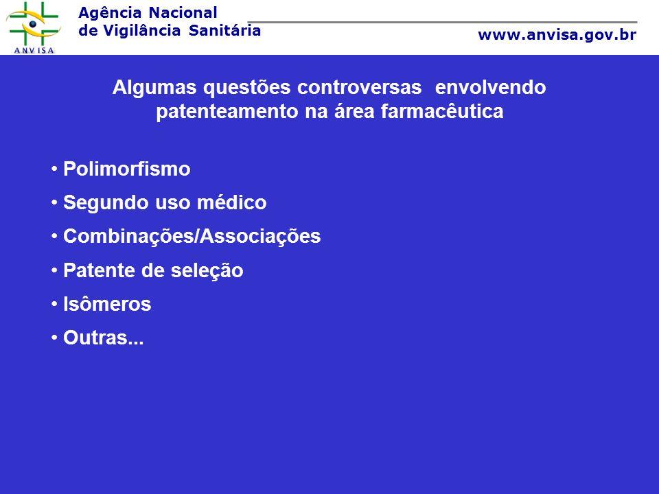 Agência Nacional de Vigilância Sanitária www.anvisa.gov.br Algumas questões controversas envolvendo patenteamento na área farmacêutica Polimorfismo Se