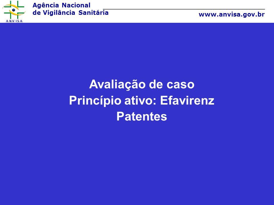 Agência Nacional de Vigilância Sanitária www.anvisa.gov.br Avaliação de caso Princípio ativo: Efavirenz Patentes