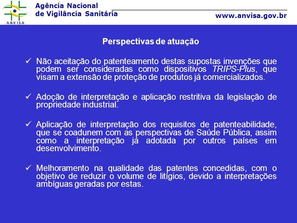Agência Nacional de Vigilância Sanitária www.anvisa.gov.br Perspectivas de atuação Não aceitação do patenteamento destas supostas invenções que podem