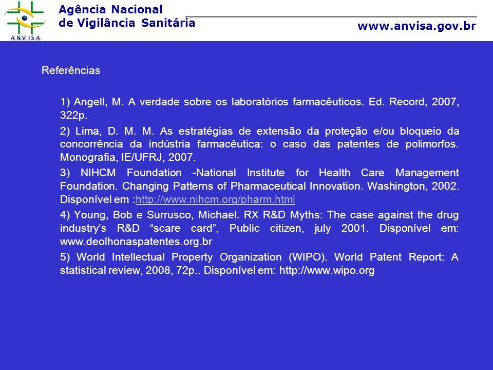 Agência Nacional de Vigilância Sanitária www.anvisa.gov.br Referências 1) Angell, M. A verdade sobre os laboratórios farmacêuticos. Ed. Record, 2007,