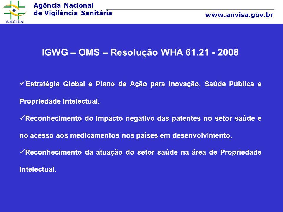 Agência Nacional de Vigilância Sanitária www.anvisa.gov.br IGWG – OMS – Resolução WHA 61.21 - 2008 Estratégia Global e Plano de Ação para Inovação, Sa