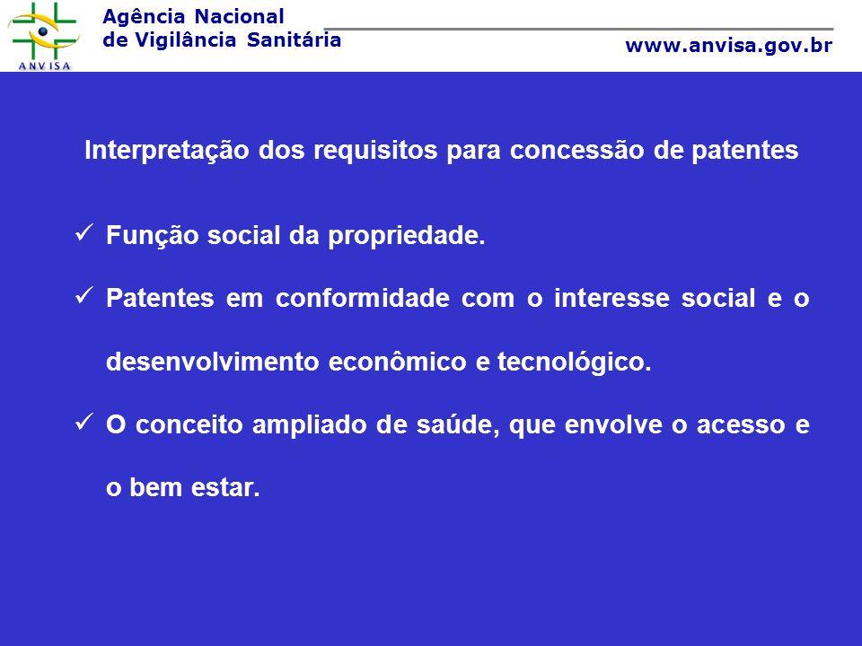 Agência Nacional de Vigilância Sanitária www.anvisa.gov.br Interpretação dos requisitos para concessão de patentes Função social da propriedade. Paten