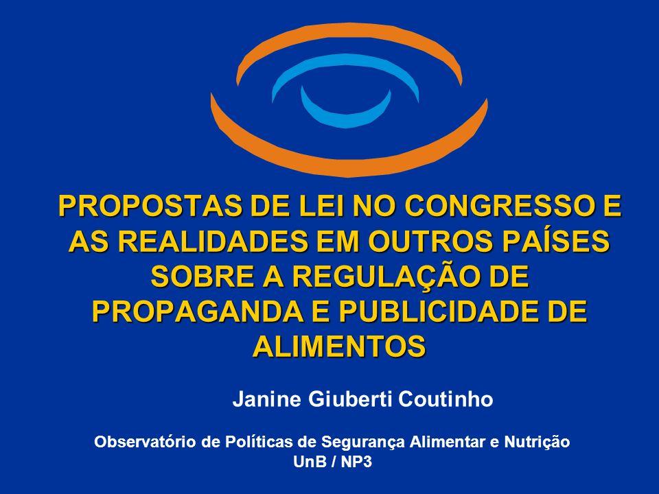 PROPOSTAS DE LEI NO CONGRESSO E AS REALIDADES EM OUTROS PAÍSES SOBRE A REGULAÇÃO DE PROPAGANDA E PUBLICIDADE DE ALIMENTOS Observatório de Políticas de