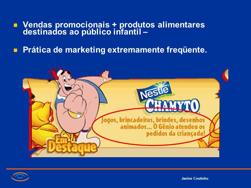 Janine Coutinho Vendas promocionais + produtos alimentares destinados ao público infantil – Prática de marketing extremamente freqüente.