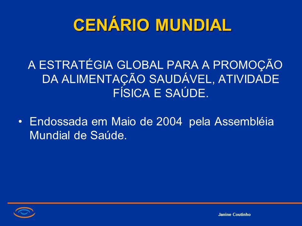 Janine Coutinho CENÁRIO MUNDIAL A ESTRATÉGIA GLOBAL PARA A PROMOÇÃO DA ALIMENTAÇÃO SAUDÁVEL, ATIVIDADE FÍSICA E SAÚDE. Endossada em Maio de 2004 pela