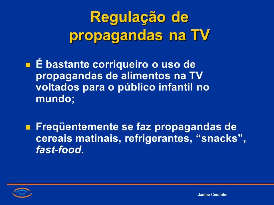 Janine Coutinho Regulação de propagandas na TV É bastante corriqueiro o uso de propagandas de alimentos na TV voltados para o público infantil no mund