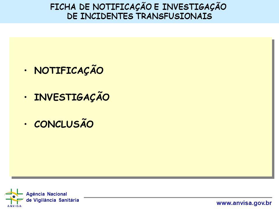 Agência Nacional de Vigilância Sanitária www.anvisa.gov.br FICHA DE NOTIFICAÇÃO E INVESTIGAÇÃO DE INCIDENTES TRANSFUSIONAIS NOTIFICAÇÃO INVESTIGAÇÃO C