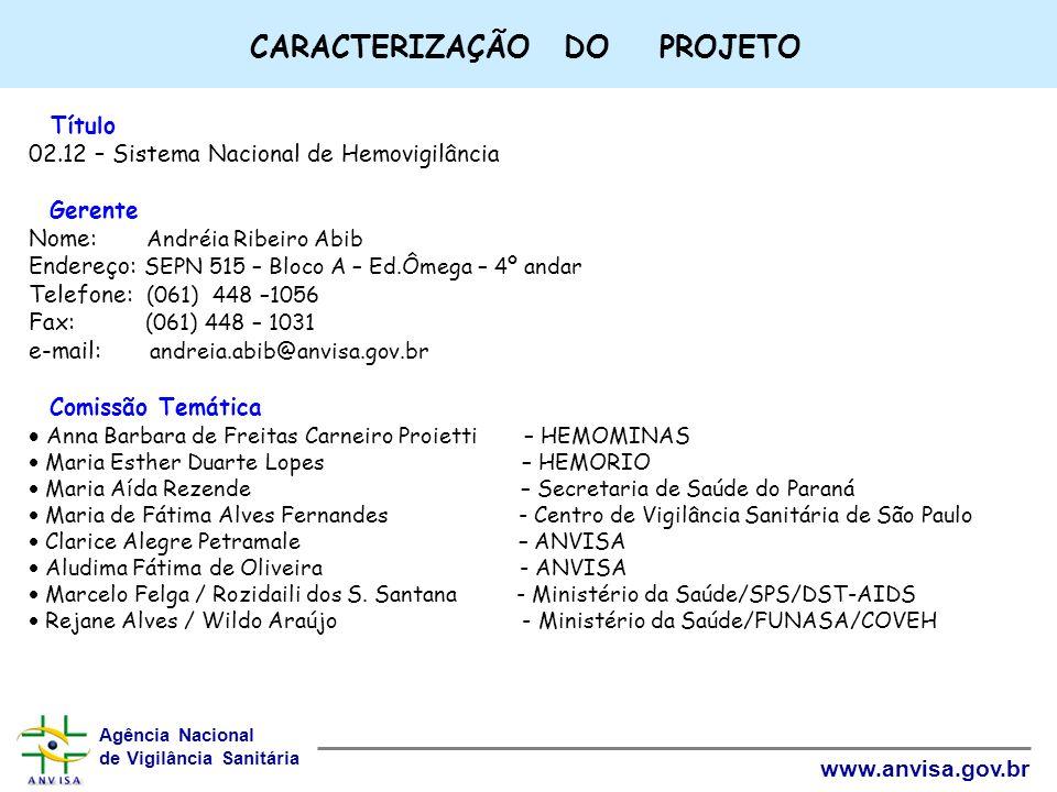 Agência Nacional de Vigilância Sanitária www.anvisa.gov.br CARACTERIZAÇÃO DO PROJETO Título 02.12 – Sistema Nacional de Hemovigilância Gerente Nome: A