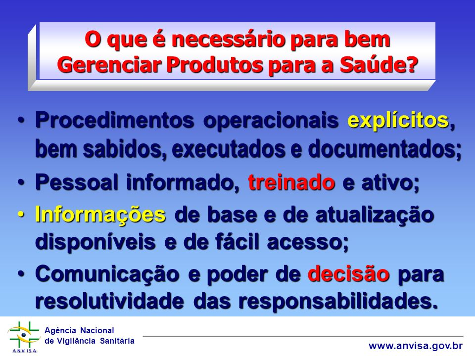 Agência Nacional de Vigilância Sanitária www.anvisa.gov.br É uma abordagem sistemática para garantir equipamentos seguros, eficazes e custo-efetivos p