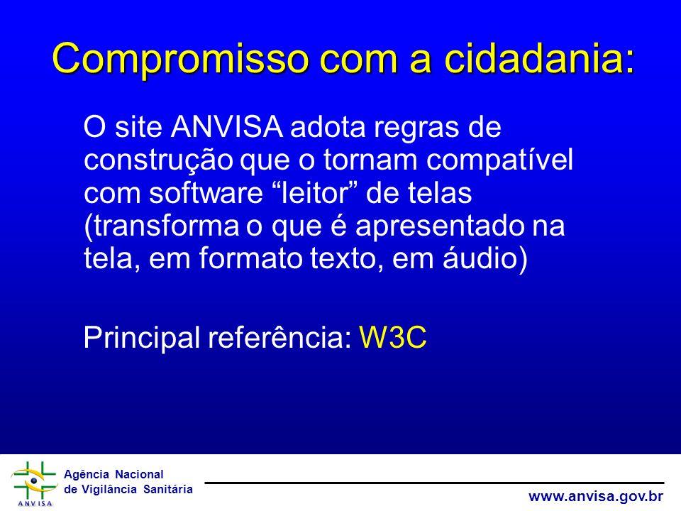 Agência Nacional de Vigilância Sanitária www.anvisa.gov.br Compromisso com a cidadania: O site ANVISA adota regras de construção que o tornam compatív