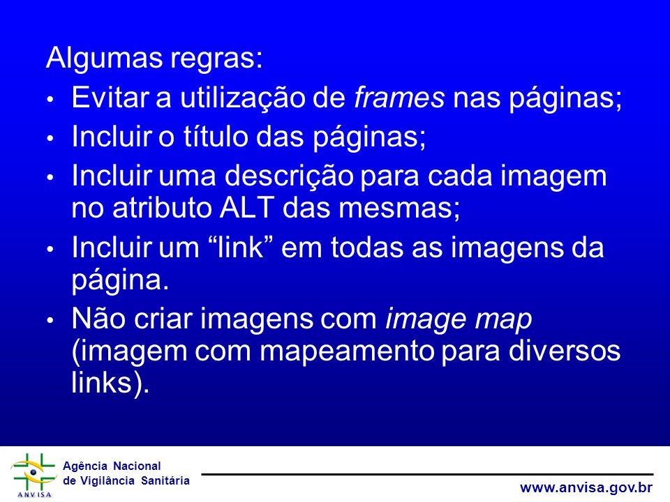 Agência Nacional de Vigilância Sanitária www.anvisa.gov.br Algumas regras: Evitar a utilização de frames nas páginas; Incluir o título das páginas; In