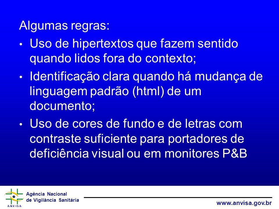 Agência Nacional de Vigilância Sanitária www.anvisa.gov.br Algumas regras: Uso de hipertextos que fazem sentido quando lidos fora do contexto; Identif