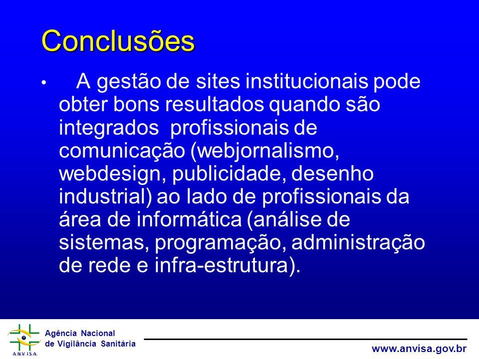 Agência Nacional de Vigilância Sanitária www.anvisa.gov.br Conclusões A gestão de sites institucionais pode obter bons resultados quando são integrado