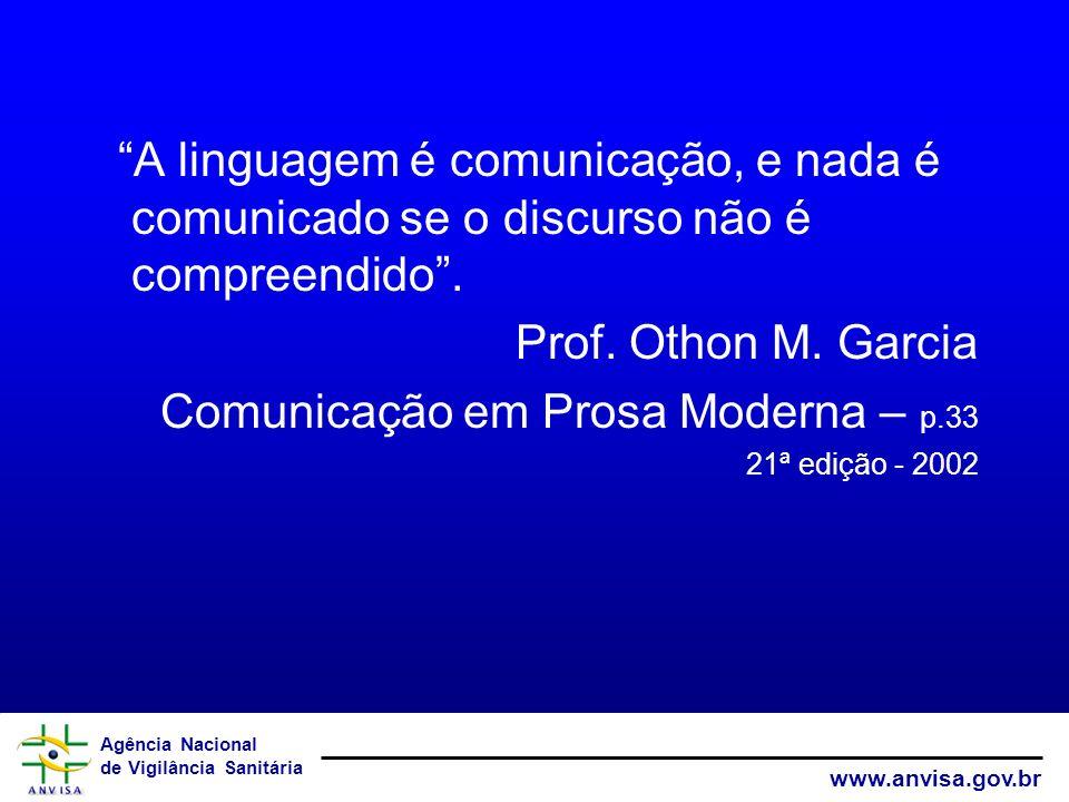 Agência Nacional de Vigilância Sanitária www.anvisa.gov.br A linguagem é comunicação, e nada é comunicado se o discurso não é compreendido. Prof. Otho