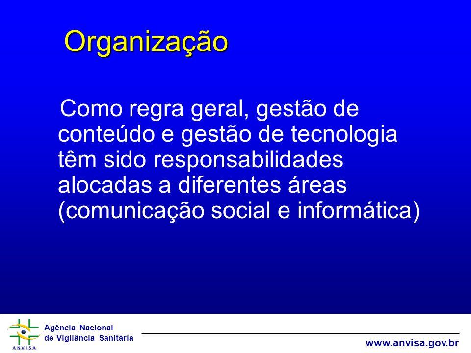 Agência Nacional de Vigilância Sanitária www.anvisa.gov.br Como regra geral, gestão de conteúdo e gestão de tecnologia têm sido responsabilidades aloc