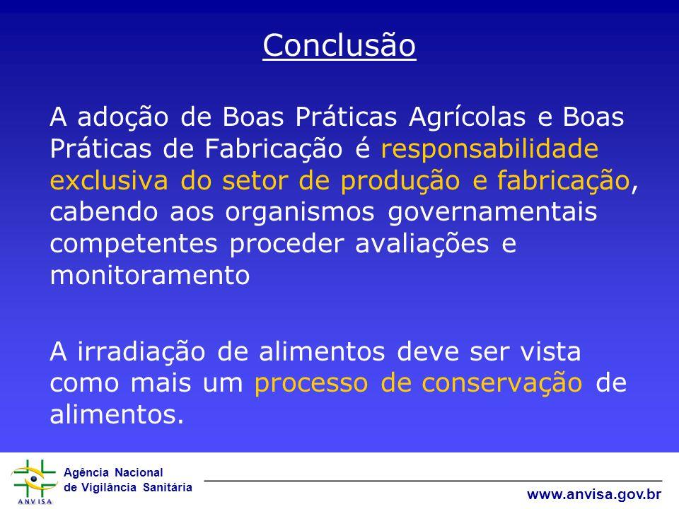 Agência Nacional de Vigilância Sanitária www.anvisa.gov.br Conclusão A adoção de Boas Práticas Agrícolas e Boas Práticas de Fabricação é responsabilid