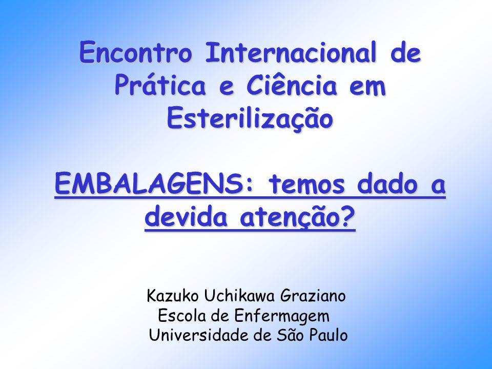 Kazuko Uchikawa Graziano Escola de Enfermagem Universidade de São Paulo Encontro Internacional de Prática e Ciência em Esterilização EMBALAGENS: temos